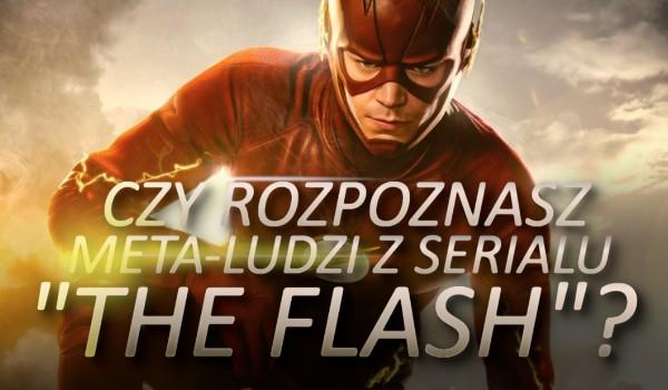 """Czy rozpoznasz meta-ludzi z serialu """"The Flash""""?"""