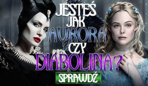 Przypominasz bardziej Aurorę czy Diabolinę?