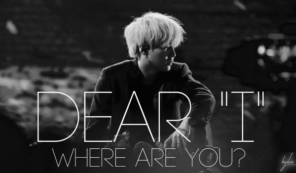 "Dear ""I"", where are you?"