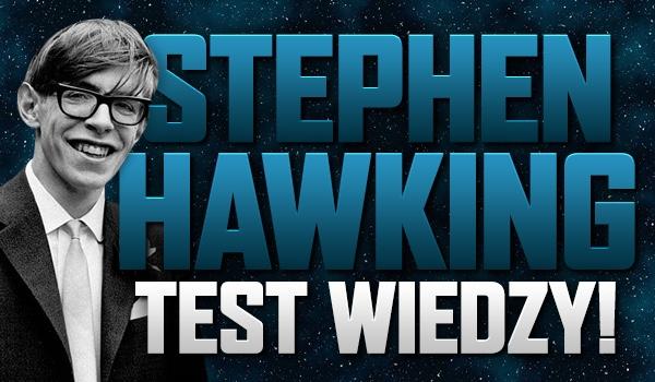 Stephen Hawking – test wiedzy!