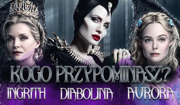 Kogo bardziej przypominasz – Diabolinę, Aurorę czy Ingrith?