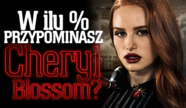 W ilu procentach przypominasz Cheryl Blossom?