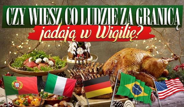 Czy wiesz co ludzie za granicą jadają w Wigilię?