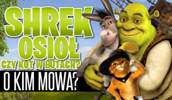 Shrek, Osioł czy Kot w butach? O kim mowa?