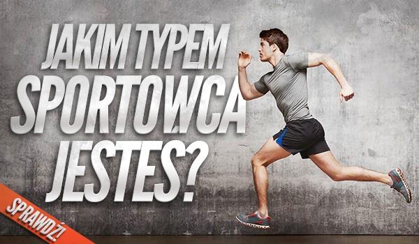 Jakim typem sportowca jesteś?