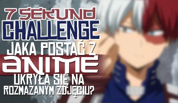 7 sekund challenge – jaka postać z anime ukryła się na tym zamazanym zdjęciu?