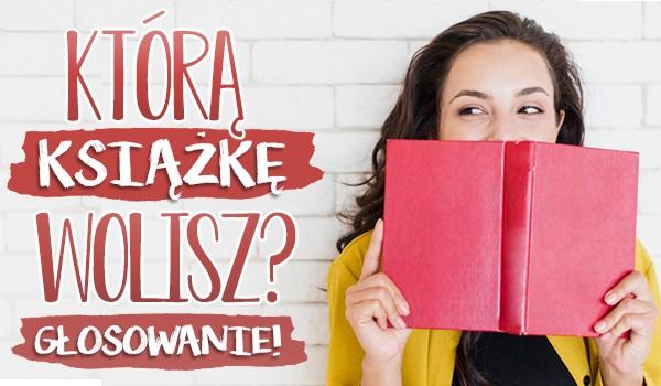 Którą książkę wolisz? Głosowanie!