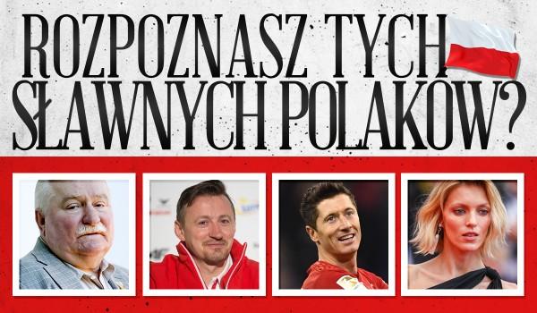 Rozpoznasz wszystkich sławnych Polaków?