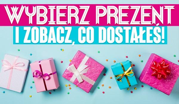 Wybierz prezent i zobacz co dostałeś!