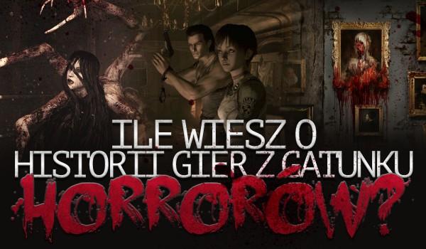 Ile wiesz o historii gier z gatunku horrorów?