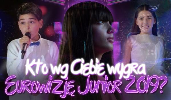 """Kto Twoim zdaniem wygra """"Eurowizję Junior 2019""""?"""