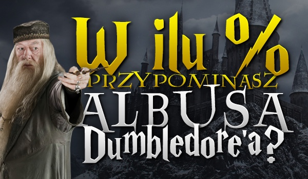 W ilu % przypominasz Albusa Dumbledore'a?