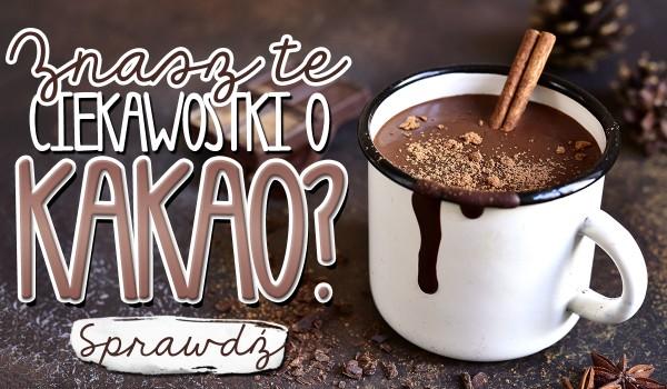 Czy znasz te ciekawostki o kakao?