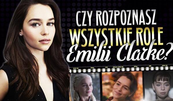 Czy rozpoznasz wszystkie role Emilii Clarke?