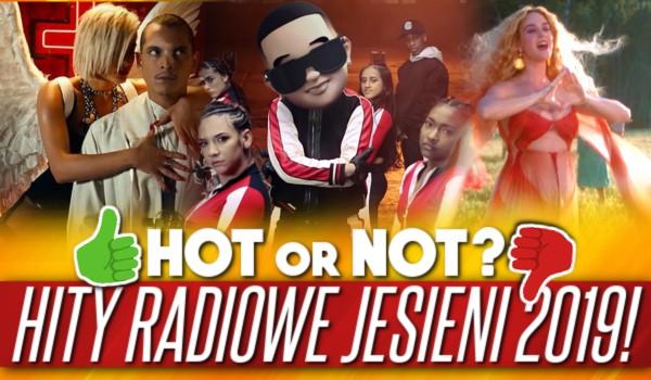 HOT or NOT? Hity radiowe jesieni 2019!