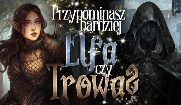 """Bardziej przypominasz elfa czy trowa? – dla fanów trylogii """"Dziewiąty mag""""!"""