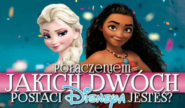 Połączeniem jakich dwóch postaci jesteś? – Disney