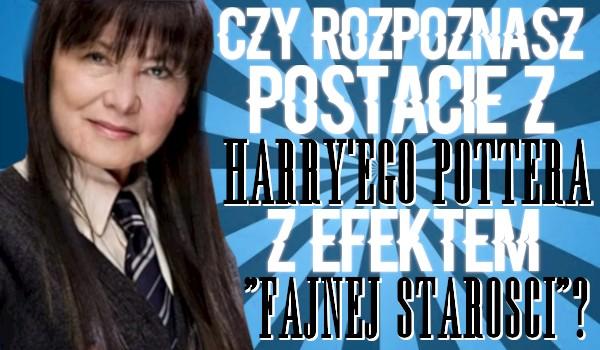"""Czy rozpoznasz postacie z """"Harry'ego Pottera"""" z efektem """"fajnej starości""""?"""