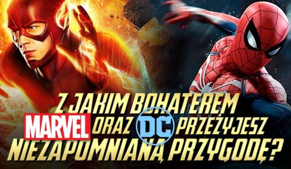 Z jakim bohaterem Marvela oraz DC przeżyjesz niezapomnianą przygodę?