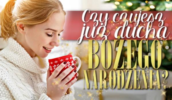 Czy czujesz już ducha Bożego Narodzenia?