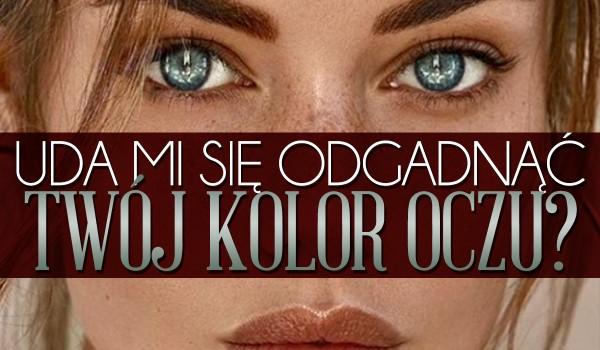 Czy uda mi się zgadnąć Twój kolor oczu?