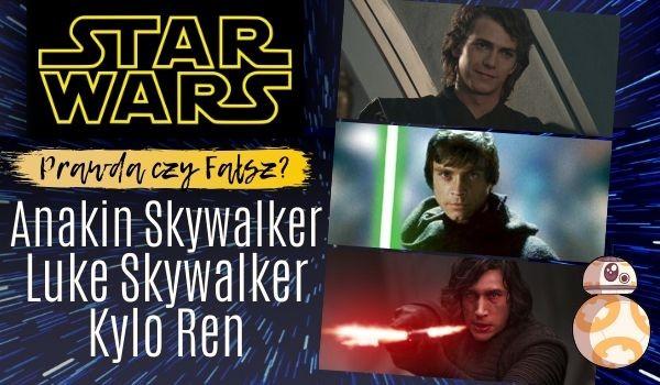 Gwiezdne Wojny: Prawda czy fałsz? – Test o Anakinie Skywalkerze, Luke'u Skywalkerze oraz Kylo Renie!