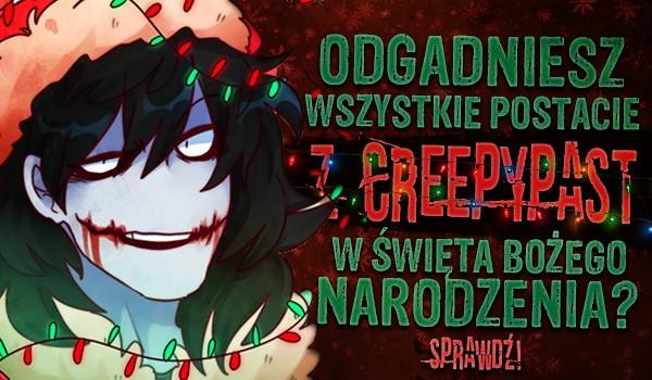 Czy uda Ci się odgadnąć wszystkie postacie z Creepypast w święta Bożego Narodzenia?