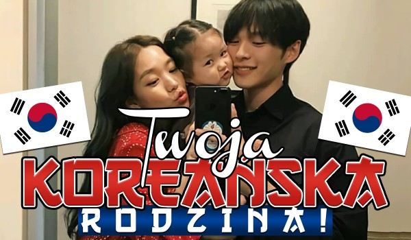 Twoja koreańska rodzina!