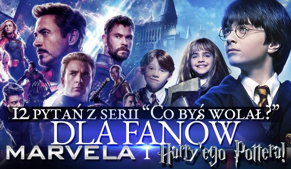 "12 pytań z serii ""Co byś wolał?"" dla fanów Harry'ego Pottera i Marvela!"