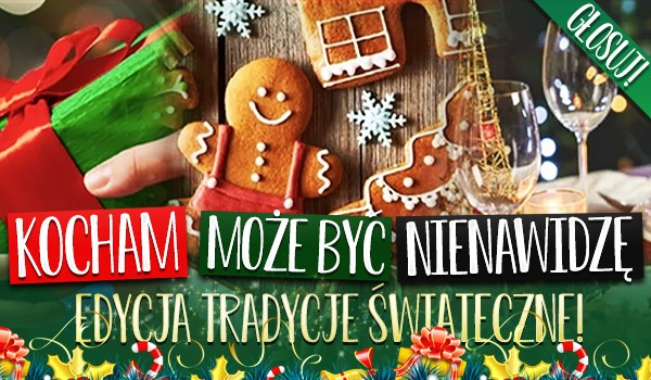 Kocham, może być, nienawidzę – edycja tradycje świąteczne!