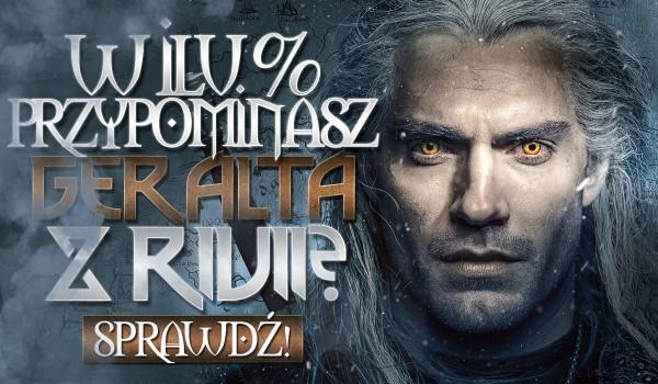 W ilu % przypominasz Geralta z Rivii?