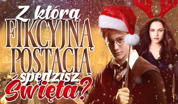 Z którą fikcyjną postacią spędzisz Święta?
