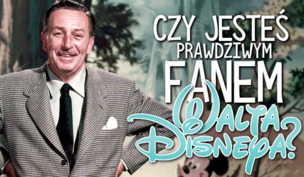 Czy jesteś prawdziwym fanem Walta Disneya?