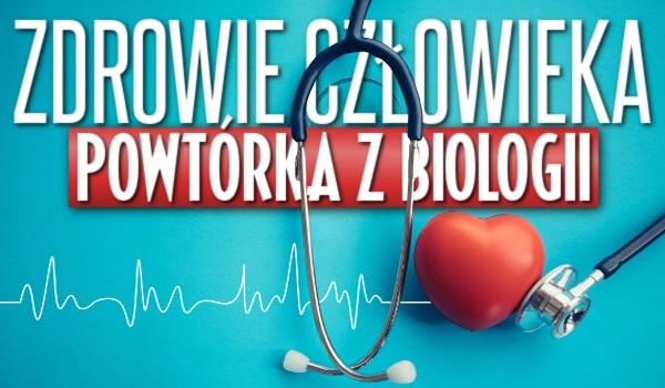 Zdrowie człowieka – powtórka z biologii.
