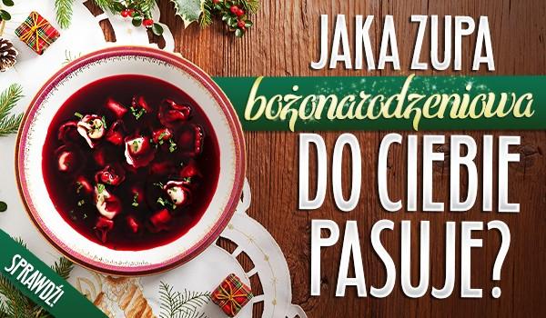Jaka bożonarodzeniowa zupa do Ciebie pasuje?