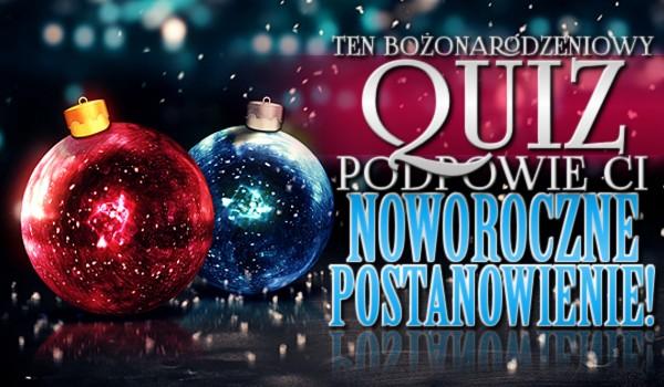 Ten bożonarodzeniowy quiz podpowie Ci noworoczne postanowienie!