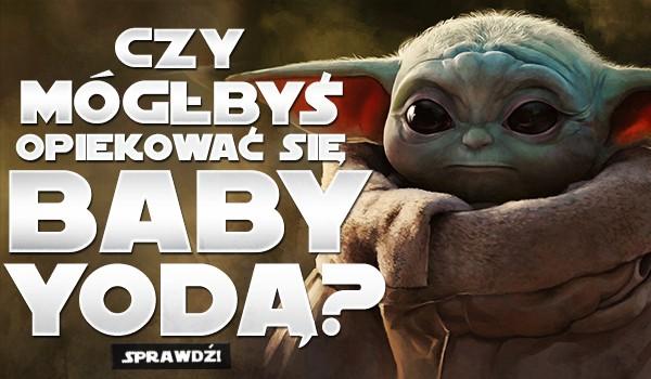 Czy mógłbyś opiekować się Baby Yodą?