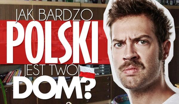 Jak bardzo polski jest Twój dom?