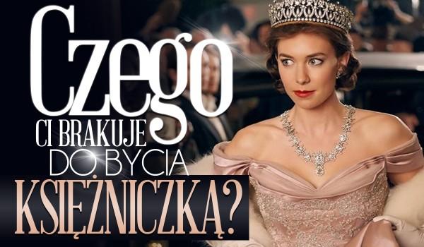 Czego Ci brakuje do bycia księżniczką?
