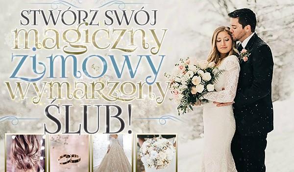 Stwórz swój magiczny, zimowy, wymarzony ślub!