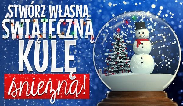 Stwórz własną świąteczną kulę śnieżną!