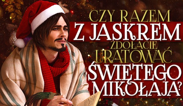 Czy razem z Jaskrem zdołacie uratować Świętego Mikołaja?