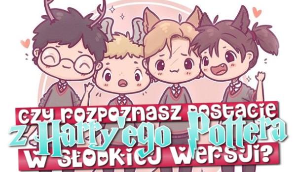 Czy rozpoznasz postacie z Harry'ego Pottera w słodkiej wersji?