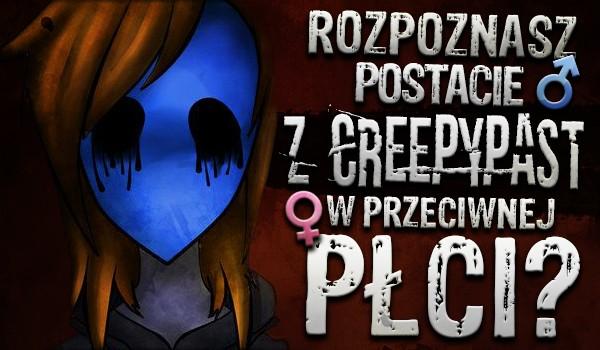 Czy rozpoznasz postacie z Creepypast w przeciwnej płci?
