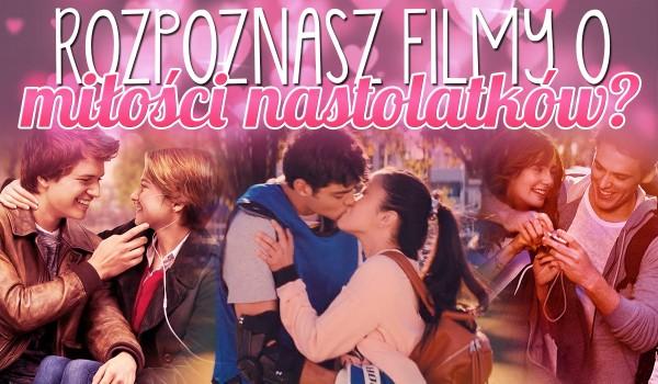 Rozpoznasz filmy o miłości nastolatków?