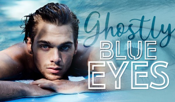 Ghostly blue eyes