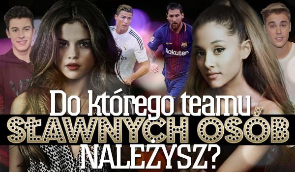 Do którego teamu tych sławnych osób należysz?