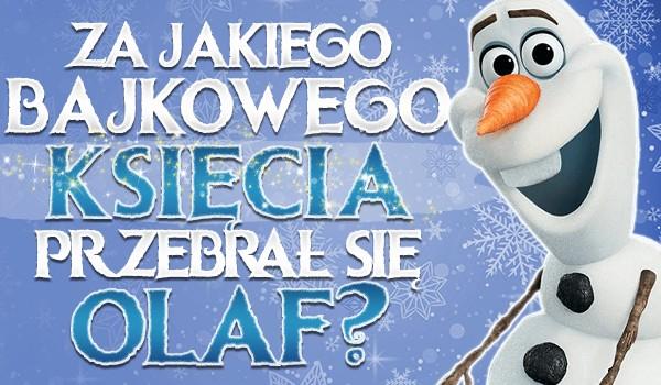 Za jakiego bajkowego księcia przebrał się Olaf?