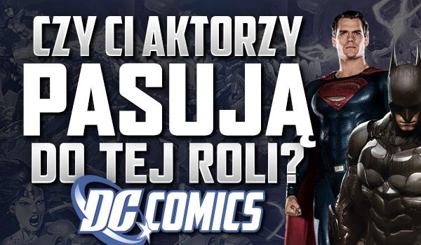 Czy ci aktorzy pasują do tej roli? – DC!