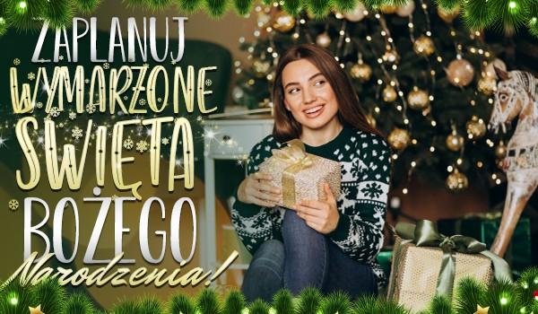 Zaplanuj wymarzone Święta Bożego Narodzenia!